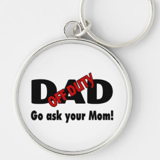 Off Duty Dad Go Ask Your Mom Keychain