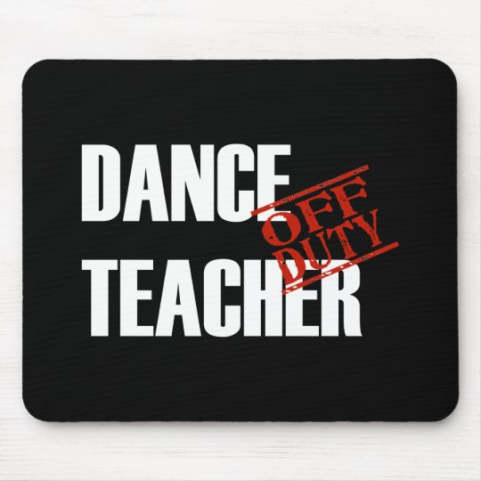 OFF DUTY DANCE TEACHER DARK MOUSE PAD