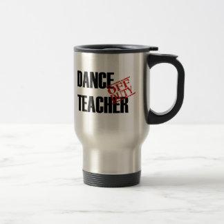 OFF DUTY DANCE TEACHER 15 OZ STAINLESS STEEL TRAVEL MUG