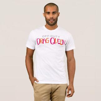 Off-Duty Drag Queen. T-Shirt