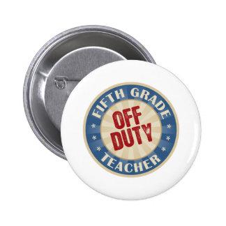 Off Duty Fifth Grade Teacher Pinback Button