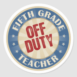 Off Duty Fifth Grade Teacher Round Sticker