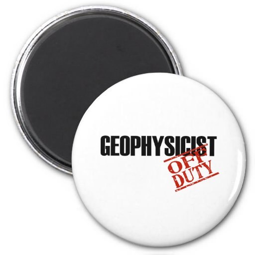 OFF DUTY GEOPHYSICIST LIGHT 2 INCH ROUND MAGNET