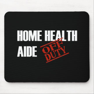 OFF DUTY HOME HEALTH AIDE DARK MOUSE PAD