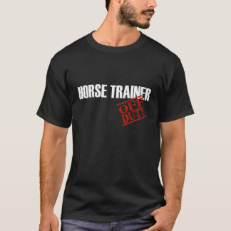 OFF DUTY HORSE TRAINER T-Shirt
