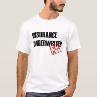 OFF DUTY INSURANCE UNDERWRITER T-Shirt