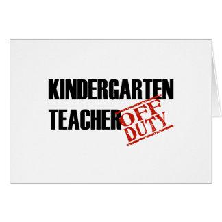 OFF DUTY KINDERGARTEN TEACHER LIGHT GREETING CARD