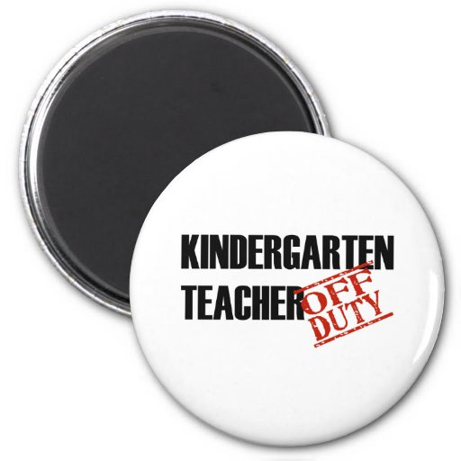 OFF DUTY KINDERGARTEN TEACHER LIGHT MAGNETS