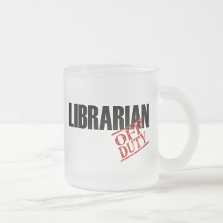 OFF DUTY LIBRARIAN 10 OZ FROSTED GLASS COFFEE MUG