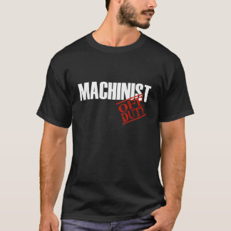 OFF DUTY MACHINIST T-Shirt