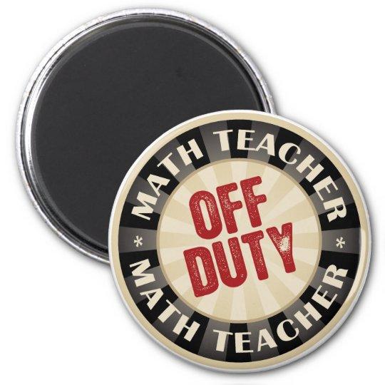 Off Duty Math Teacher Magnet