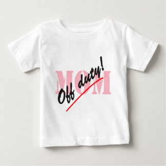 Off Duty Mom Baby T-Shirt