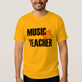 OFF DUTY MUSIC TEACHER SHIRT
