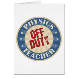 Off Duty Physics Teacher Greeting Cards