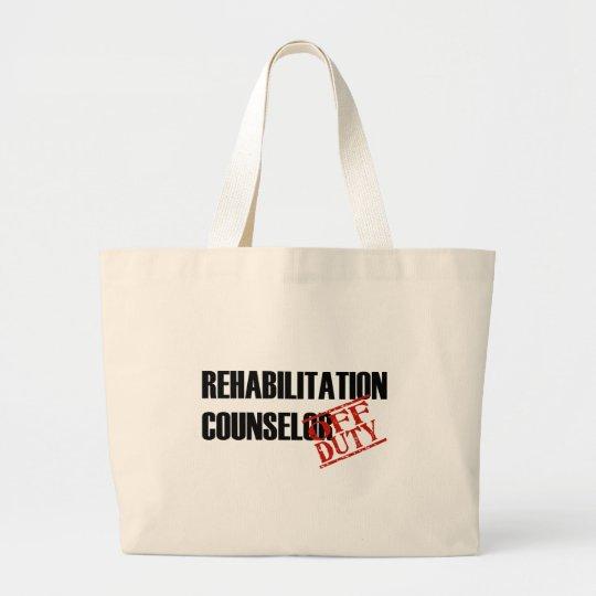 OFF DUTY REHAB COUNSELOR LIGHT LARGE TOTE BAG