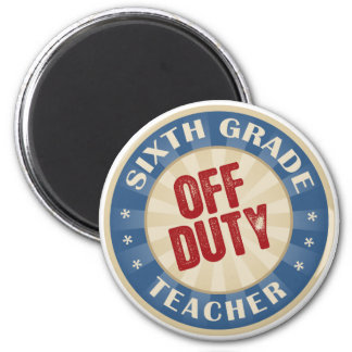 Off Duty Sixth Grade Teacher 2 Inch Round Magnet