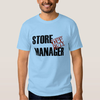 OFF DUTY STORE MANAGER T SHIRTS