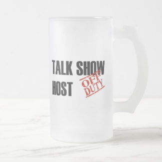 OFF DUTY TALK SHOW HOST 16 OZ FROSTED GLASS BEER MUG