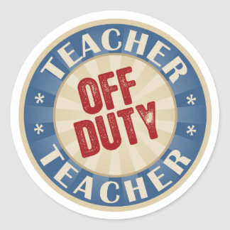 Off Duty Teacher Classic Round Sticker