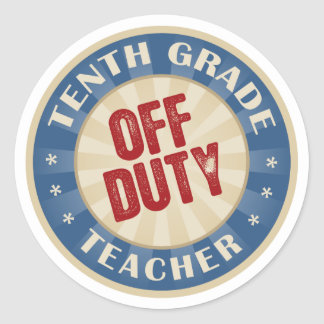 Off Duty Tenth Grade Teacher Classic Round Sticker