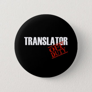 OFF DUTY TRANSLATOR DARK PINBACK BUTTON