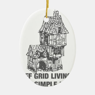 Off Grid Living - The Simple Life Ceramic Ornament