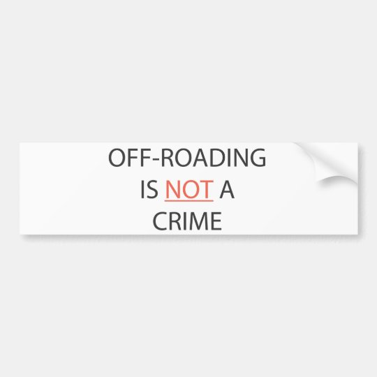 OFF-ROADING IS NOT A CRIME BUMPER STICKER