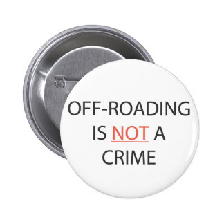 OFF-ROADING IS NOT A CRIME PINBACK BUTTON