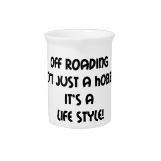 Off Roading Not Just A Hobby Its A Lifestyle Drink Pitchers