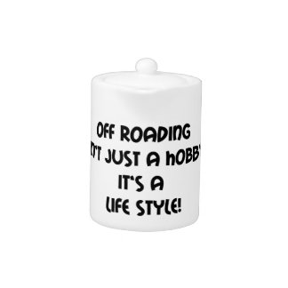 Off Roading Not Just A Hobby Its A Lifestyle Teapot