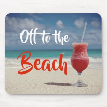 Beach Themed Off To The Beautiful Beach Mouse Pad