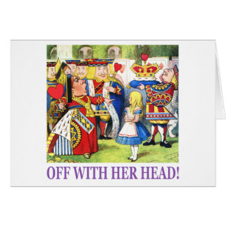 Off With Her Head! Greeting Cards