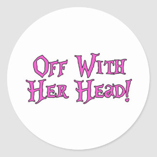 Off With Her Head Classic Round Sticker