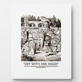 Off With Her Head! Queen Yelling Alice Quote Plaque