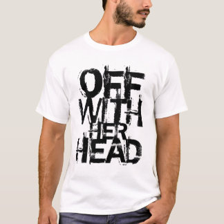 OFF WITH HER HEAD T-Shirt