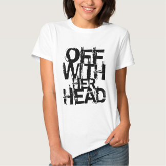 OFF WITH HER HEAD T SHIRT