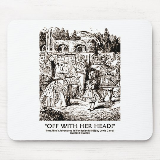 Off With Her Head Wonderland Alice Queen Quote Mouse Pad