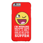 Offensive Insult Winking Because Your Ugly iPhone 6 Case
