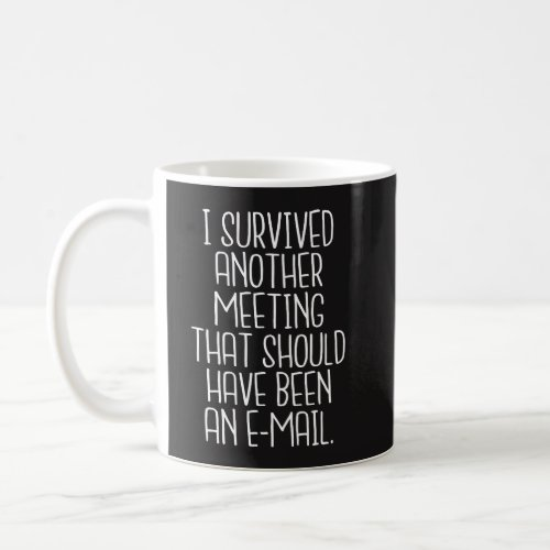 Office Funny Mug _ I survived another meeting