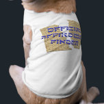 """Official Affikomen Finder T-Shirt<br><div class=""""desc"""">Keep the pooch occupied till the end of the Seder. Remember,  affikomen means dessert so bring on the macaroons and Pesachdich  canine crunchies!</div>"""