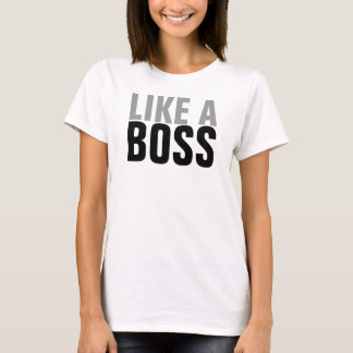(OFFICIAL) Like A Boss T-Shirt