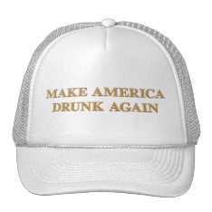 Official Make America Drunk Again Cap - White/gold Trucker Hat at Zazzle