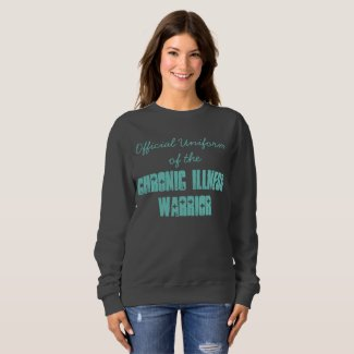 Official Uniform of the Chronic Illness Warrior Sweatshirt