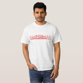 "Official ""You Will Never Fuggedaboutit"" T-Shirt"