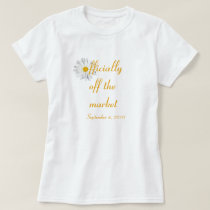 """""""Officially Off the Market"""" Bride's T-shirt"""