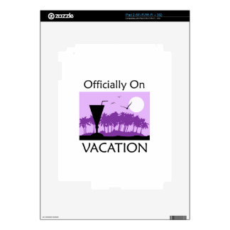 OFFICIALLY ON VACATION iPad 2 SKIN