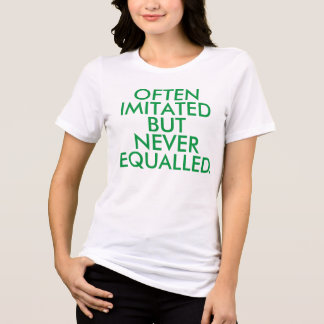 """Often Imitated but Never Equalled"" T-Shirt"