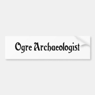 Ogre Archaeologist Bumper Sticker Car Bumper Sticker