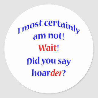 Oh a hoarder 2 classic round sticker