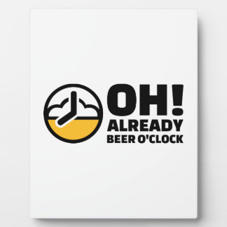 Oh already beer o'clock display plaques